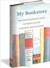 My Bookstore : Writers Celebrate Their Favorite Place to Browse, Read, and Shop - Rice, Ronald
