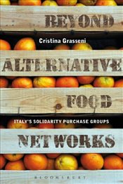 Beyond Alternative Food Networks : Italys Solidarity Purchase Groups - Grasseni, Cristina