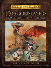 Dragonslayers : From Beowulf to Saint George  - McCullough, Joseph