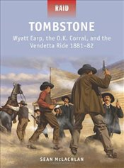 Tombstone - Wyatt Earp, the OK Corral and the Vendetta Ride, 1881-82 - McLachlan, Sean
