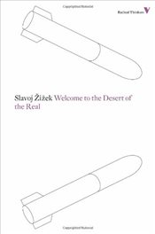 Welcome to the Desert of the Real : Radical Thinkers - Zizek, Slavoj