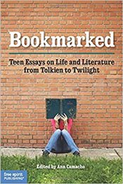 Bookmarked : Teen Essays on Life and Literature from Tolkien to Twilight - Camacho, Ann