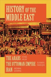 History of the Middle East : A Compilation - The Arabs, The Ottoman Empire and Iran - Halm, Heinz