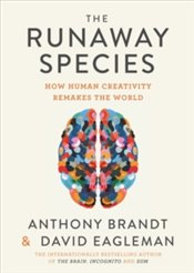 Runaway Species : How Human Creativity Remakes the World - Eagleman, David