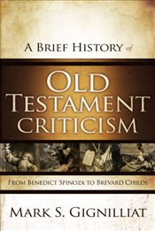 Brief History of Old Testament Criticism  - Gignilliat, Mark S.
