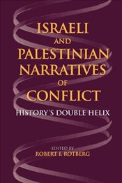 Israeli and Palestinian Narratives of Conflict : Historys Double Helix - Rotberg, Robert I.