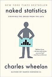Naked Statistics : Stripping the Dread from the Data - Wheelan, Charles