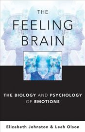 Feeling Brain : The Biology and Psychology of Emotions - Johnston, Elizabeth