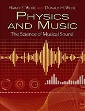 Physics and Music : The Science of Musical Sound  - White, Harvey