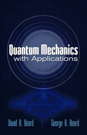 Quantum Mechanics with Applications  - Beard, David
