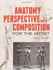 Anatomy, Perspective and Composition for the Artist  - Smith, Stan