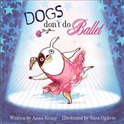 Dogs Dont Do Ballet - Kemp, Anna