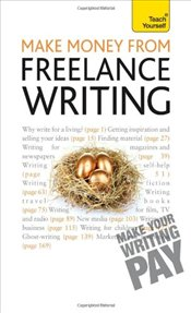 Make Money from Freelance Writing : Teach Yourself - Gillman, Claire