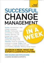 Successful Change Management in a Week : Teach Yourself - Bourne, Mike