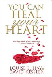 You Can Heal Your Heart : Finding Peace After a Breakup, Divorce or Death - Kessler, David