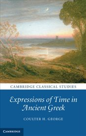 Expressions of Time in Ancient Greek  - George, Coulter H.