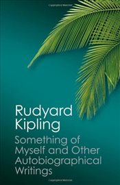 Something of Myself and Other Autobiographical Writings - Kipling, Rudyard