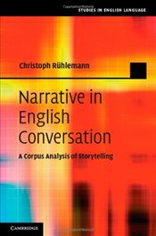 Narrative in English Conversation : A Corpus Analysis of Storytelling  - Rühlemann, Christoph