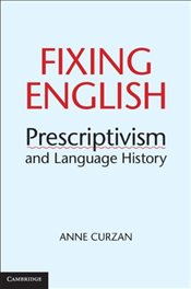 Fixing English : Prescriptivism and Language History - Curzan, Anne