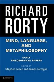 Mind, Language, and Metaphilosophy : Early Philosophical Papers - Rorty, Richard