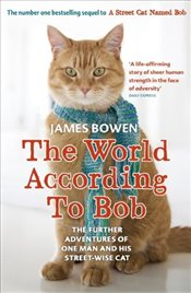 World According to Bob : The Further Adventures of One Man and His Street-wise Cat - Bowen, James