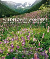 Wildflower Wonders : The 50 Best Wildflower Sites in the World - Gibbons, Bob