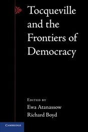 Tocqueville and the Frontiers of Democracy - Atanassow, Ewa