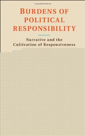 Burdens of Political Responsibility : Narrative and The Cultivation of Responsiveness - Schiff, Jade Larissa