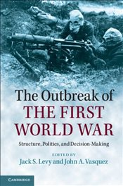 Outbreak of the First World War : Structure, Politics, and Decision-Making - Levy, Jack S.