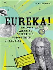 Eureka! : The Most Amazing Scientic Discoveries of All Time - Goldsmith, Mike