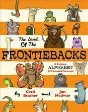 Land of the Frontiebacks : A Curious Alphabet of Confused Creatures - Brasher, Cecil