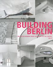 Building Berlin : The Latest Architecture In and Out of the Capital : Volume 3 - Berlin, Architektenkammer