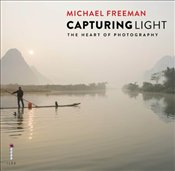 Capturing Light : The Heart of Photography - Freeman, Michael