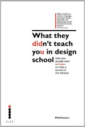 What They Didnt Teach You in Design School: An essential tool for your first year in the real world - Cleaver, Phil