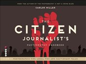 Citizen Journalists Photography Handbook : Shooting the World As it Happens - Miller, Carlos