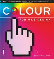 Colour for Web Design : Apply colour confidently and create successful websites - Chapman, Cameron