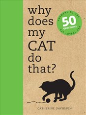 Why Does My Cat Do That? : Answers to the 50 Questions Cat Lovers Ask - Davidson, Catherine