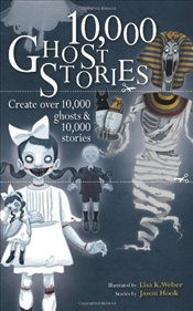 10,000 Ghost Stories : Create Over 10,000 Ghosts & 10,000 Stories - Weber, Lisa K.