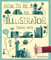 How to be an Illustrator - Rees, Darrel