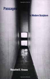 Passages in Modern Sculpture - Krauss, Rosalind E.