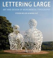 Lettering Large : The Art and Design of Monumental Typography - Heller, Steven
