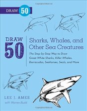 Draw 50 Sharks, Whales, and Other Sea Creatures - Ames, Lee J.