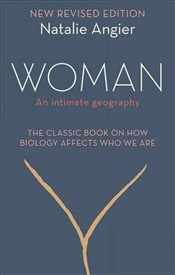 Woman : An Intimate Geography : Revised - Angier, Natalie