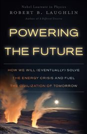 Powering the Future - Laughlin, Robert B.