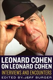 Leonard Cohen on Leonard Cohen : Interviews and Encounters - Burger, Jeff