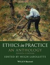 Ethics in Practice 4e : An Anthology - Lafollette, Hugh