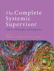 Complete Systemic Supervisor : Context, Philosophy, and Pragmatics - Todd, Thomas C.