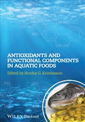 Antioxidants and Functional Components in Aquatic Foods - Kristinsson, Hordur G.