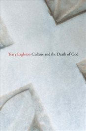 Culture and the Death of God - Eagleton, Terry