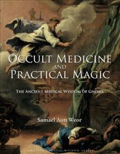 Occult Medicine & Practical Magic  - Weor, Samael Aun